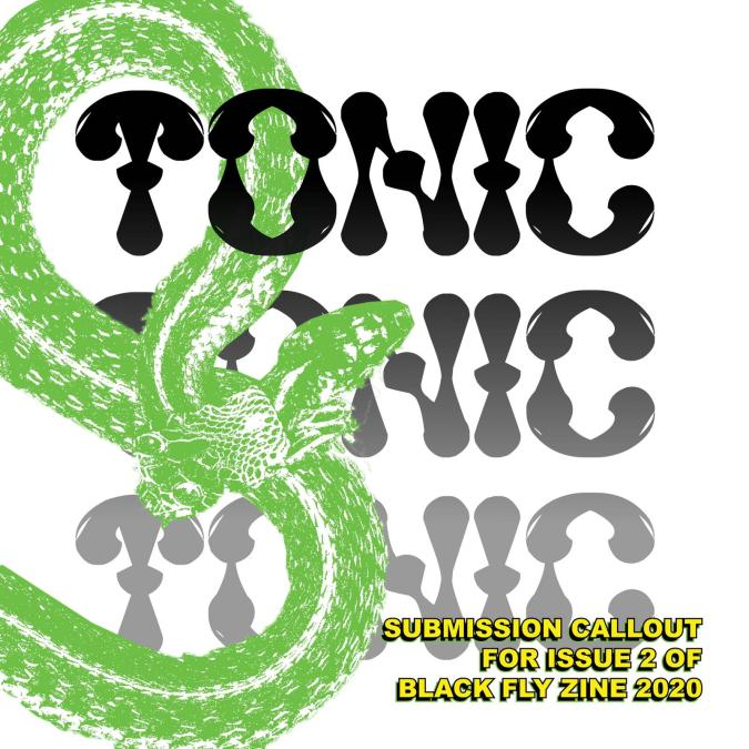 Graphic design with the word 'Tonic' written three times, one row below the other. A green snake is coiled through the wording. Bottom right corner text reads: Submission callout for Issue 2 of Black Fly Zine 2020.