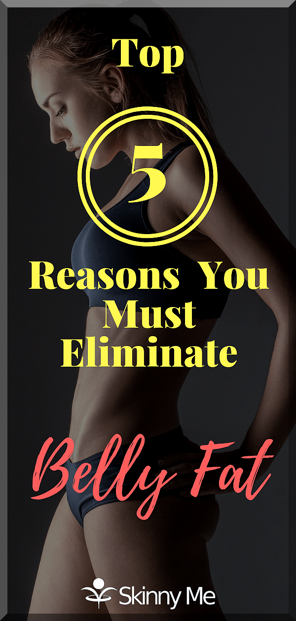 Top 5 Reasons You Must Eliminate Belly Fat