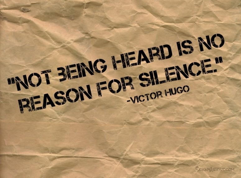 Not being heard is no reason for silence