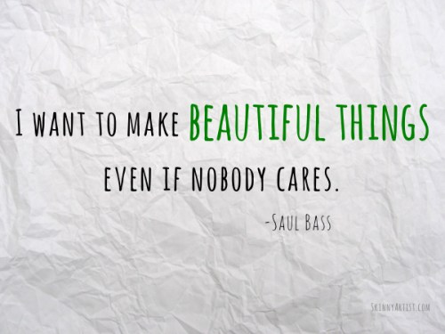 Make Beautiful Things Even If Nobody Cares