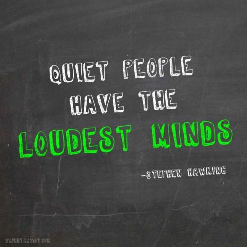 Quiet people have loudest minds