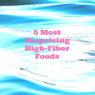 5 Most Surprising High-Fiber Foods