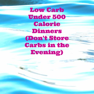 5 Low Carb Under 500 Calorie Dinners