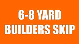 6-8 Yard Builders Skip