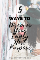 You can find the purpose you've been missing in the Empty Nest. Check out these 5 tips!