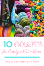 10 Craft projects for empty nest moms.