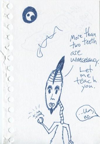 I'm a little afraid of this robot...alien...dentist...freak...thing.