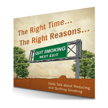 The Right Time the Right Reasons... Dads Talk about Reducing and Quitting Smoking