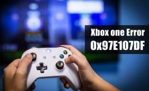Xbox one Error 0x97E107DF - It's Resolved Guide