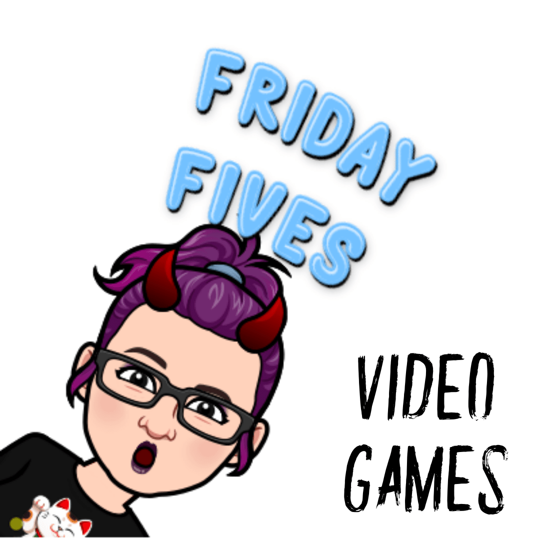 Read more about the article Friday Fives: Video Games