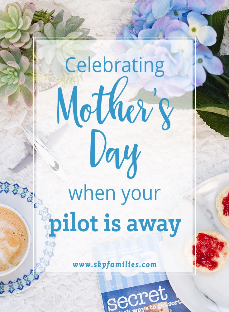 Celebrating Mother's Day When Your Pilot Is Away