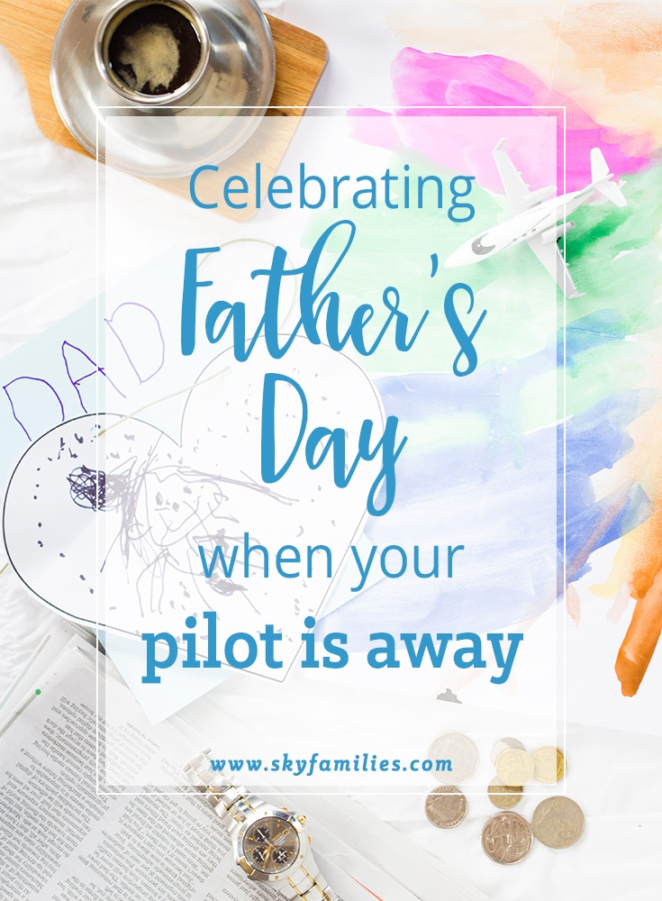 Celebrating Fathers Day When Your Pilot is Away