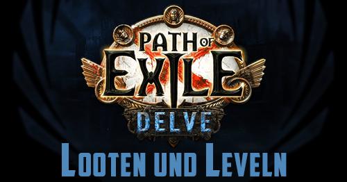 Path Of Exile: Delve - Looten und Leveln