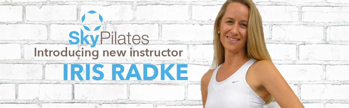 Introducing Sky Pilates' new instructor, Iris Radke
