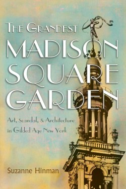 """Book cover of """"The Grandest Madison Square Garden"""" by Suzanne Hinman"""