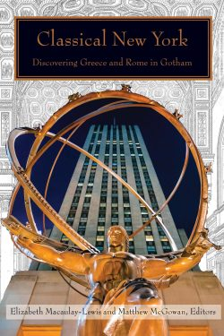 Book Cover of Classical New York: Discovering Greece and Rome in Lower Manhattan. Copyright Empire State Editions