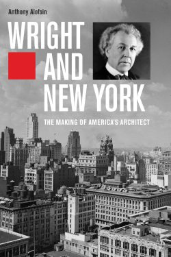 Book cover of Wright and New York: The Making of America's Architect by Anthony Alofsin. Copyright Yale University Press.