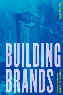 """Book cover of """"Building Brands: Corporations and Modern Architecture"""" by Grace Ong Yan"""