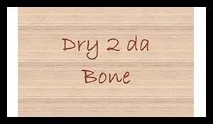 Dry 2 Da Bone