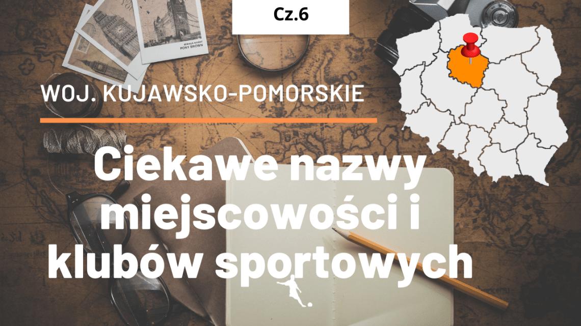 Kujawsko-Pomorskie – ciekawe nazwy miejscowości i kubów piłkarskich 6