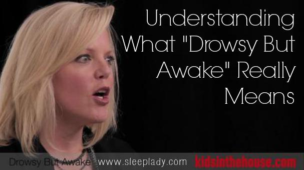 drowsy but awake