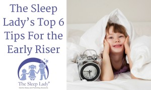 The Sleep Lady's Top 6 Tips For the Early Riser