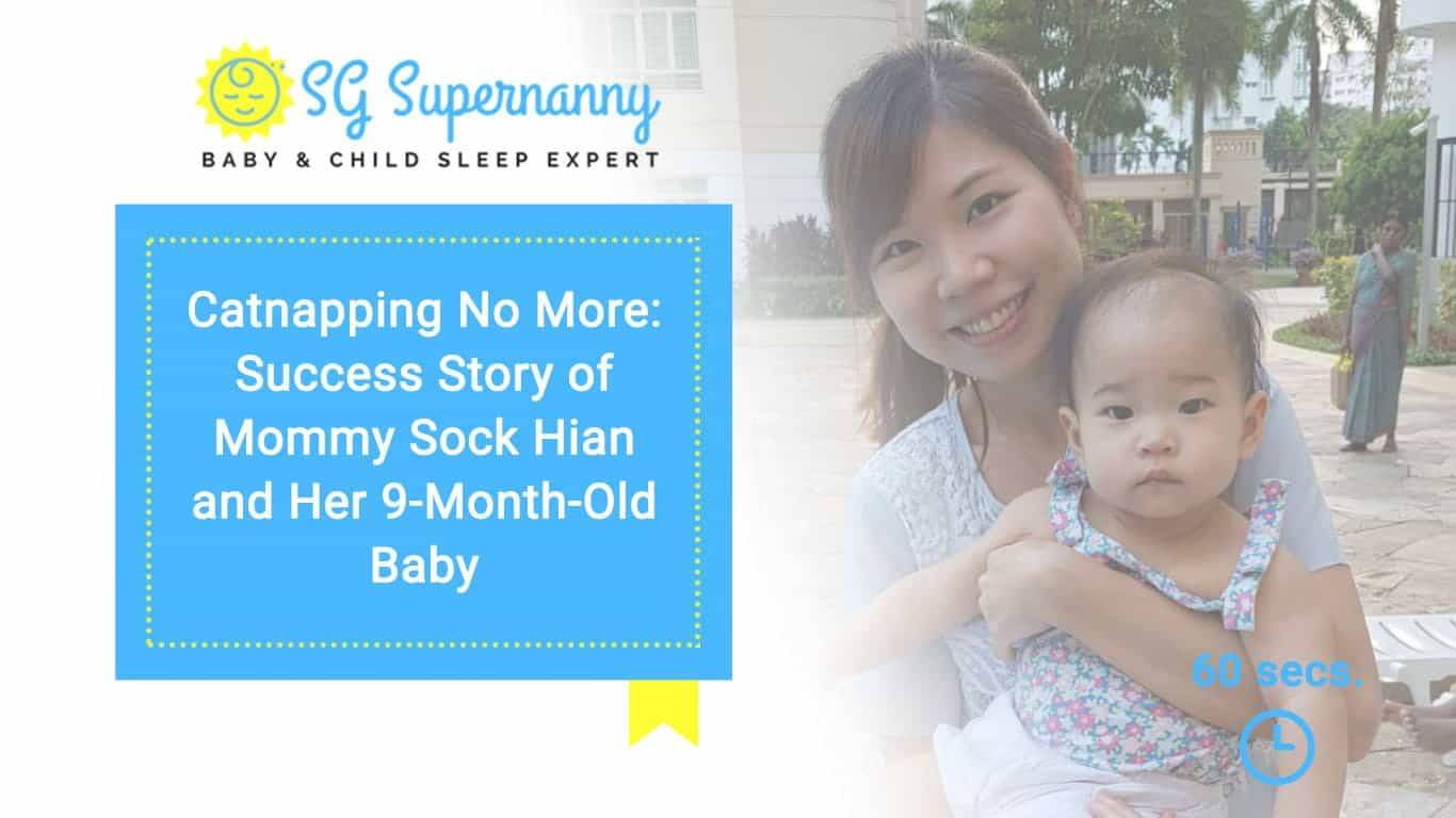 Catnapping No More: Success Story of Mommy Sock Hian and Her 9-Month-Old Baby on Baby Sleep Training
