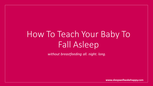 How To Teach Your Baby To Fall Asleep Without Breastfeeding All Night Long