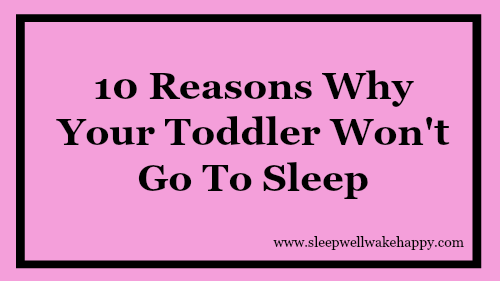 10 Reasons Why Your Toddler Wont Go To Sleep