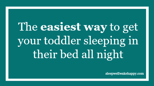 The easiest way to get your toddler sleeping in their bed all night
