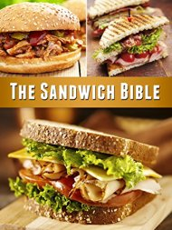 The Sandwich Bible: The 90 Best Sandwich Recipes in the Universe