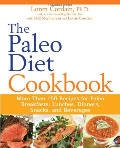 The Paleo Diet Cookbook: More Than 150 Recipes for Paleo Breakfasts, Lunches, Dinners, Snacks, and Beverages