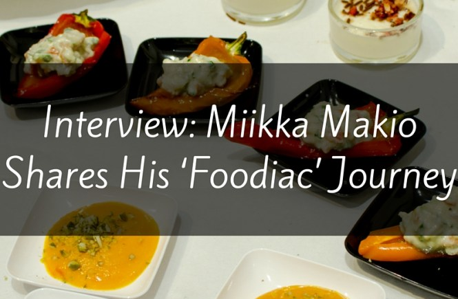 Interview: Miikka Makio Shares His 'Foodiac' Journey