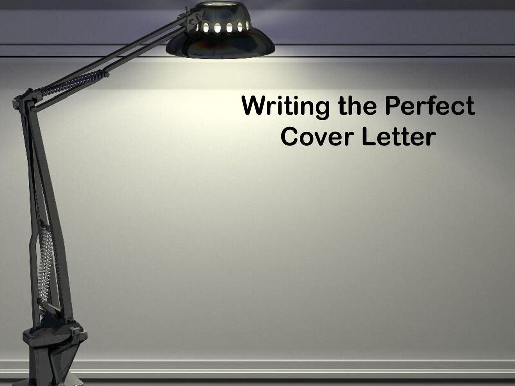 Writing the Perfect Cover Letter    ppt download Presentation on theme   Writing the Perfect Cover Letter      Presentation  transcript  1 Writing the Perfect Cover Letter