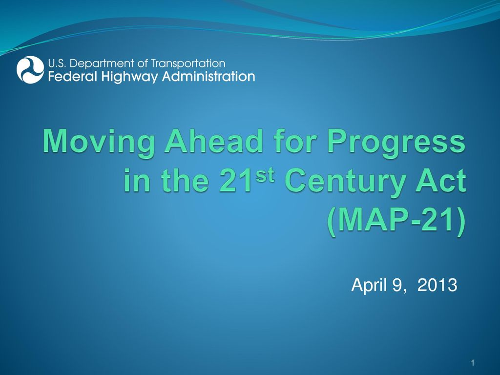 Moving Ahead for Progress in the 21st Century Act  MAP 21    ppt     Moving Ahead for Progress in the 21st Century Act  MAP 21