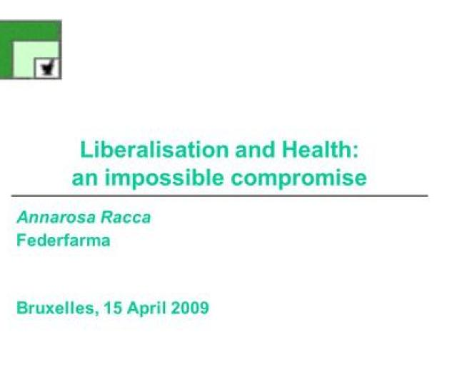 Liberalisation And Health An Impossible Compromise Annarosa Racca Federfarma Bruxelles