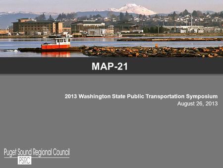 U S Department of Transportation Federal Highway Administration     MAP 21 2013 Washington State Public Transportation Symposium August 26   2013