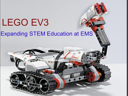 LEGO Robotics LEGO Mindstorms Education   ppt video online download LEGO EV3 Expanding STEM Education at EMS  STEM  The acronym STEM stands for  science