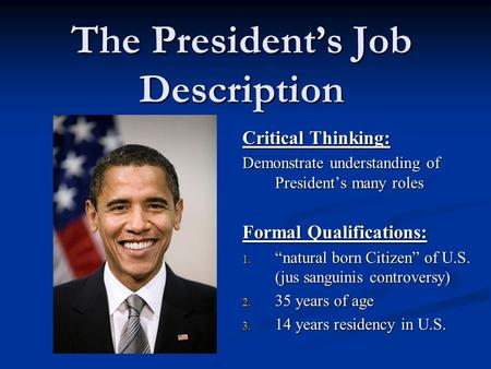 Chapter 13: Section 1 THE PRESIDENT'S JOB DESCRIPTION ...