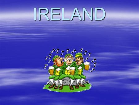 IRELAND TYPICALLY IRISH THINGS. Ireland is a rural ...