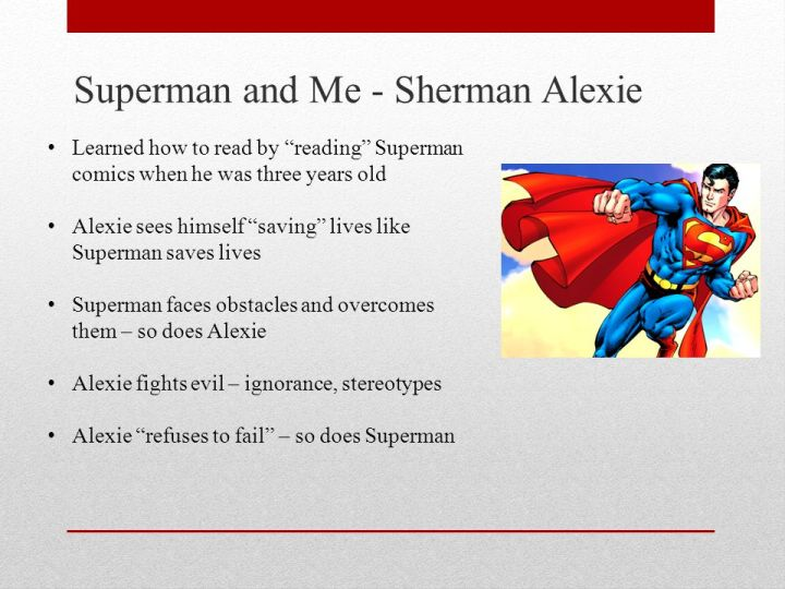 superman and me essay View homework help - analysis on sherman alexie's superman and me from english ap lang at sherwood high school in the essay superman and me, sherman alexie uses multiple rhetorical methods, this i alexie essay ap lang 6 pages.