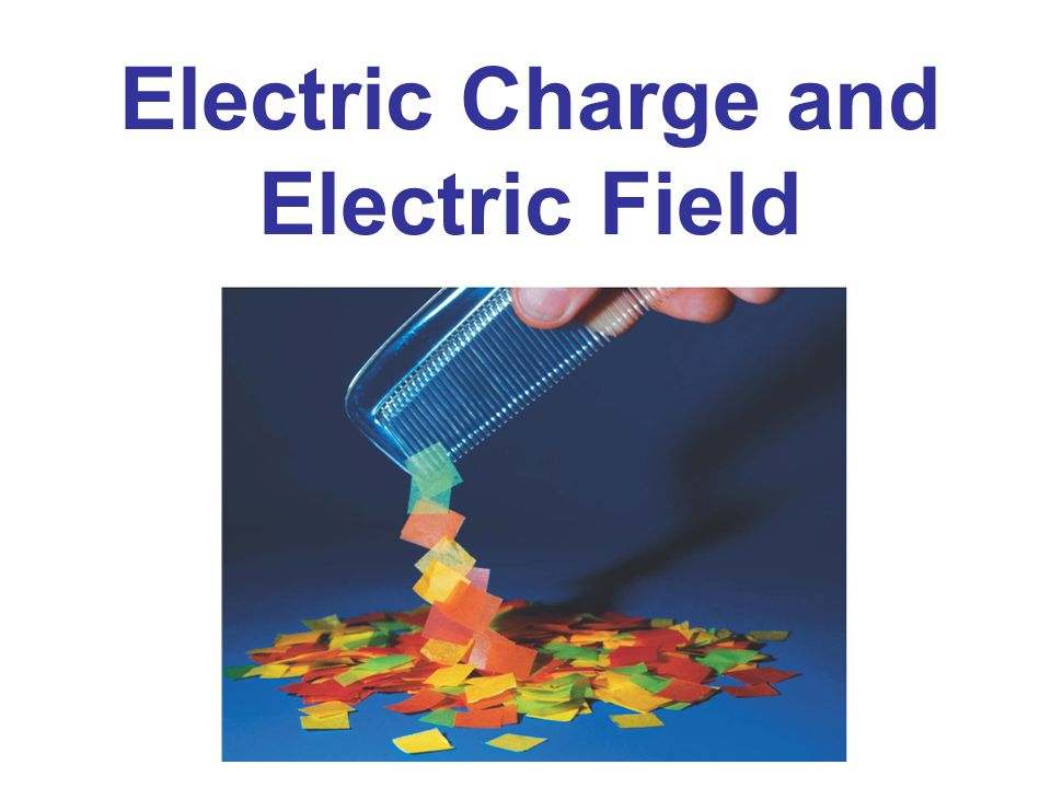 Electric Charge And Electric Field Ppt Download