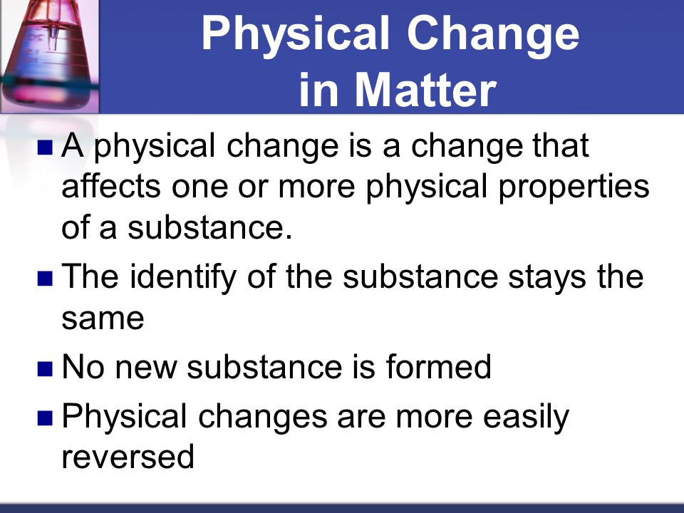 How Are They What Used And Substance Physical Chemical Changes And Are