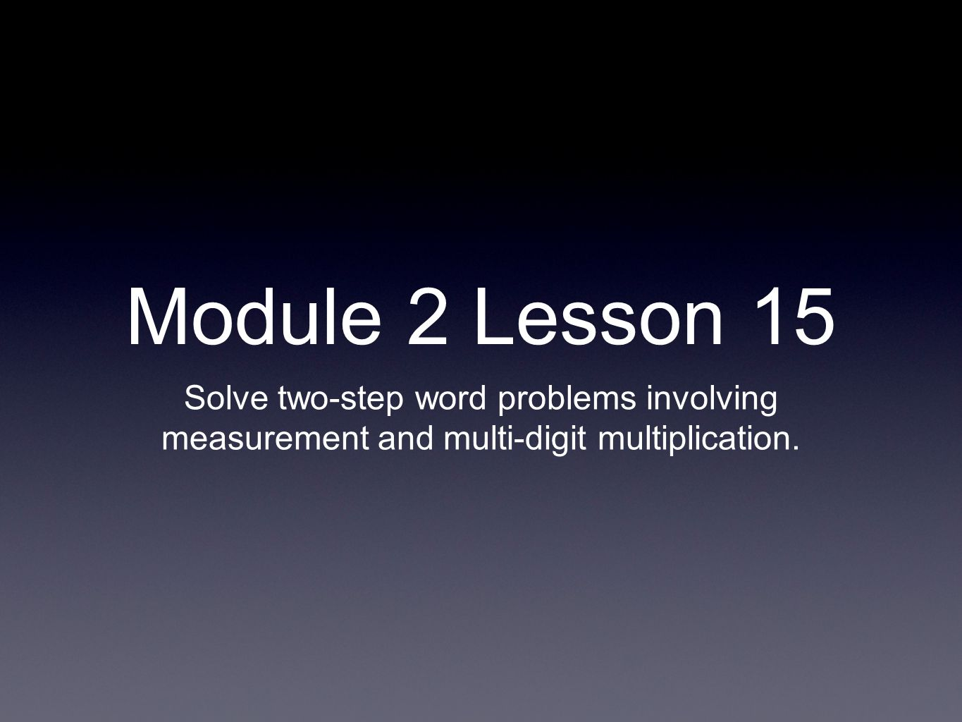 Module 2 Lesson 15 Solve Two Step Word Problems Involving Measurement And Multi Digit