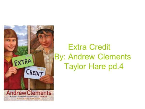 Extra Credit By: Andrew Clements Taylor Hare pd.4 - ppt ...