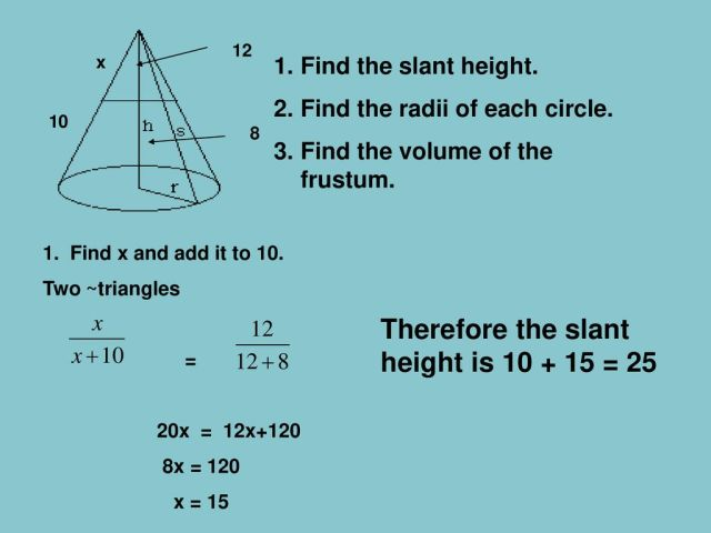 Therefore the slant height is = x Find the slant height. Find the