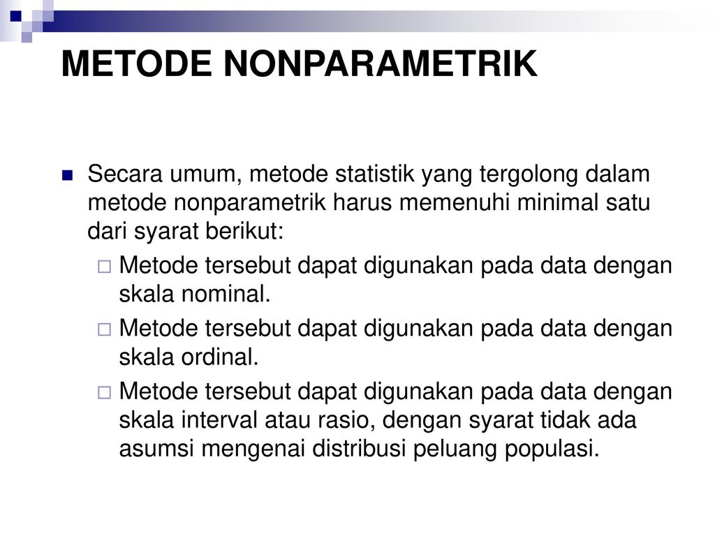 Dari jenis data maupun jumlah sampel yang digunakan dalam penelitian dikenal ada motde statistik yang biasa digunakan yaitu statistik parametrik dan nonparametrik. Metode Statistik Nonparametrik Ppt Download