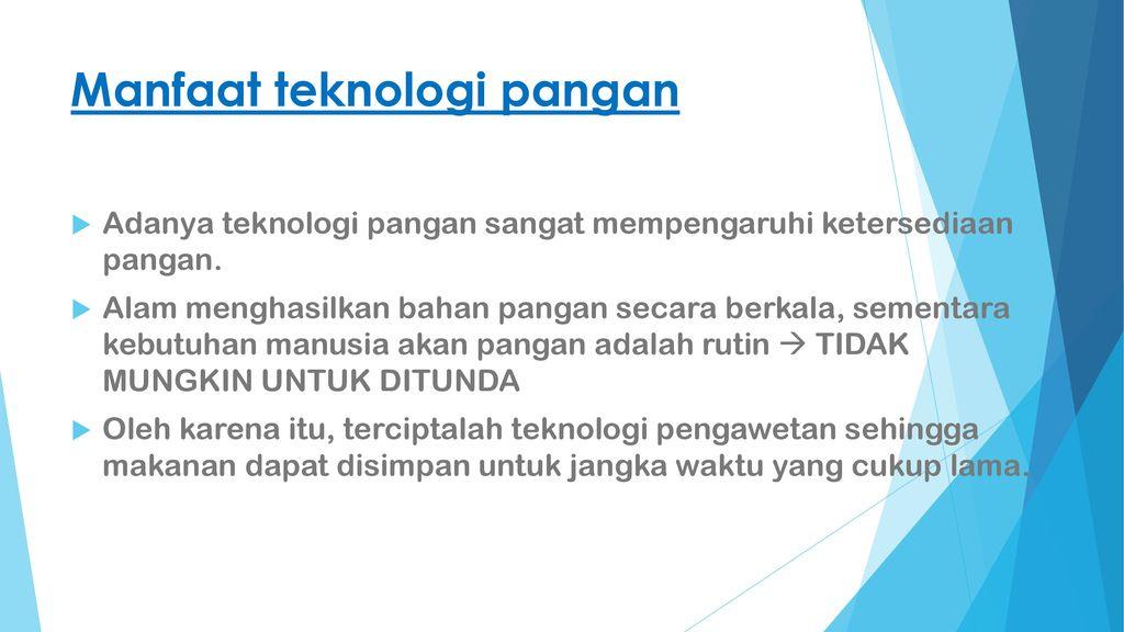 Teknologi pangan adalah suatu disiplin ilmu yang menerapkan ilmu pengetahuan tentang bahan pangan khususnya setelah panen (pascapanen) menggunakan teknologi. Pengenalan Industri Pangan Ppt Download