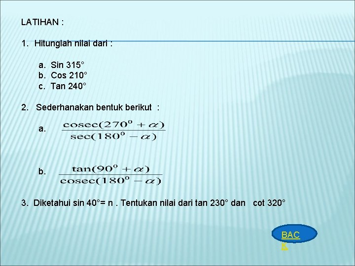 Trigonometri pada kuadran sin, cos, tan, cosec, sec, cot (+) sin dan cosec (+) tan dan cot (+) cos dan sec (+); Next Menu Perbandingan Trigonometri Sudut Sudut Pada Semua
