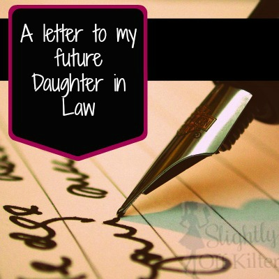 A letter to my future Daughter in Law - Slightly Off Kilter